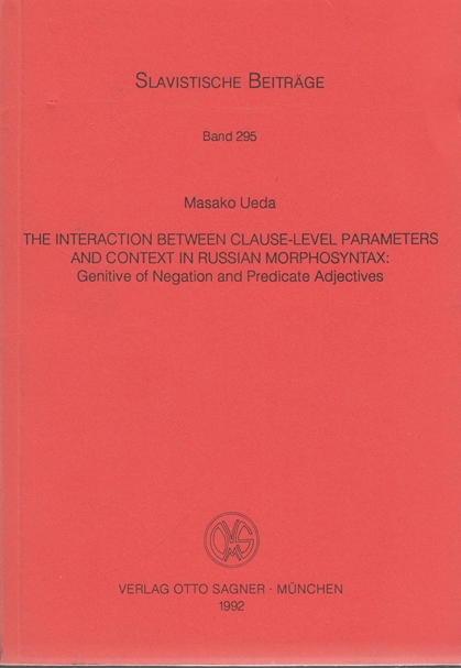 The interaction between clause level parameters and context in Russian morphosyntax: Genitive of negation and predicate adjectives. Slavistische Beiträge; Band 295. - Ueda, Masako