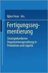 Fertigungssegmentierung. Strategiekonforme Organisationsgestaltung in Produktion und Logistik