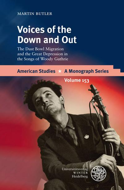 Voices of the Down and Out : The Dust Bowl Migration and the Great Depression in the Songs of Woody Guthrie - Martin Butler