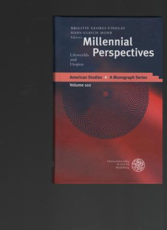 Millennial Perspectives. Lifeworlds and Utopias. American Studies. A Monograph Series. Volume 102. - Georgi-Findlay, Brigitte / Mohr, Hans-Ulrich (ed.)