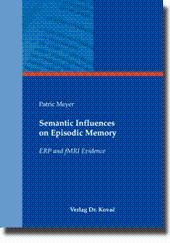 Semantic Influences on Episodic Memory, ERP and fMRI Evidence - Patric Meyer