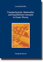 Counterfactuals, Rationality and Equilibrium Concepts in Game Theory, - Graciela Küchle