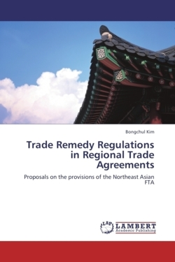 Trade Remedy Regulations in Regional Trade Agreements - Kim, Bongchul