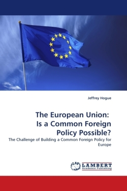 The European Union:   Is a Common Foreign Policy Possible? - Hogue, Jeffrey