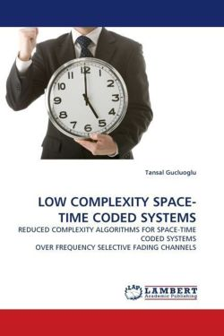 LOW COMPLEXITY SPACE-TIME CODED SYSTEMS - Gucluoglu, Tansal