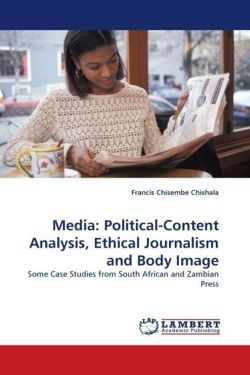 Media: Political-Content Analysis, Ethical Journalism and Body Image - Chishala, Francis Chisembe