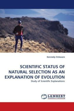 SCIENTIFIC STATUS OF NATURAL SELECTION AS AN EXPLANATION OF EVOLUTION - Onkware, Kennedy