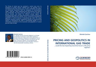 PRICING AND GEOPOLITICS IN INTERNATIONAL GAS TRADE : .could the Gas Exporting Countries Forum unify price regimes? - Obindah Gershon