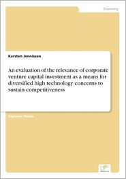 An Evaluation of the Relevance of Corporate Venture Capital Investment as a Means for Diversified High Technology Concerns to Sustain Competitiveness