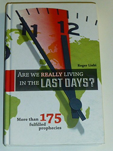 Are We Really Living in the Last Days? More Than 175 Fulfilled Prophecies - Roger Liebi
