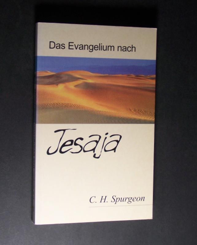 Das Evangelium des Propheten Jesaja. Von Charles H. Spurgeon. - Spurgeon, Charles H