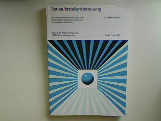 Verkaufsstellenbetreuung : die Verkaufsstellenbetreuung (VSB) durch die Hersteller als Instrument im vertikalen Marketing. FAH-Schriftenreihe Marketing-Management Bd. 5;