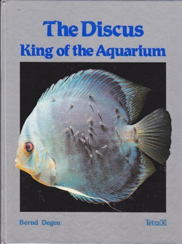 The Discus: King of the Aquarium - Degen, Bernd
