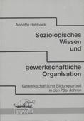 Soziologisches Wissen und gewerkschaftliche Organisation: Gewerkschaftliche Bildungsarbeit in den siebziger Jahren (German Edition)