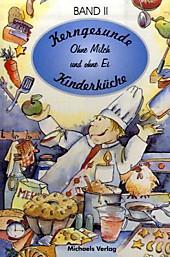 Kerngesunde Kinderküche: Bd.2 Ohne Milch und ohne Ei