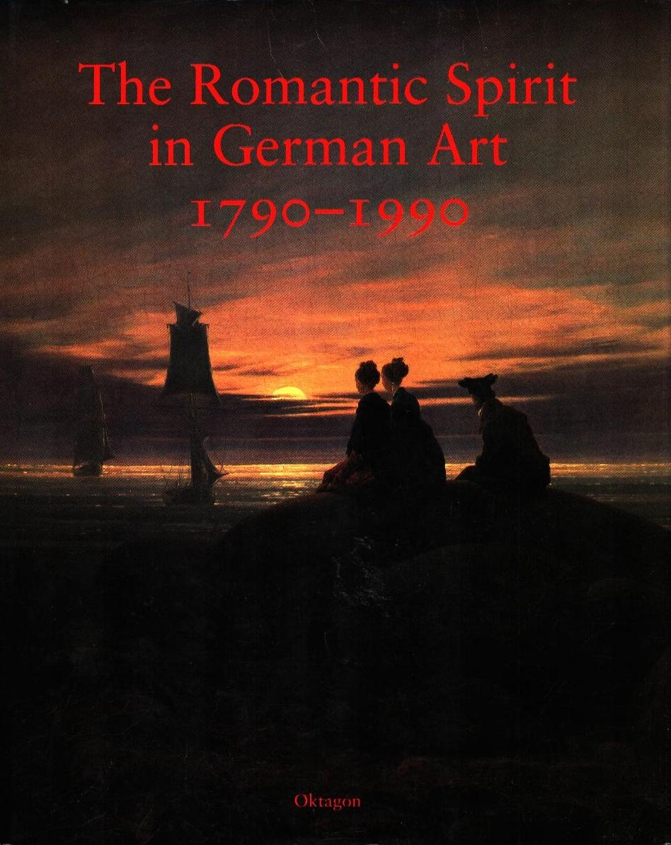 The romantic spirit in German art 1790 - 1990 : [on the occasion of the Exhibition The Romantic Spirit in German Art 1790 - 1990, at the Royal Scottish Academy and FruitMarket Gallery, Edinburgh, 28 July to 7 September 1994 and at the Hayward Gallery, Sou - Hartley, Keith (Herausgeber)