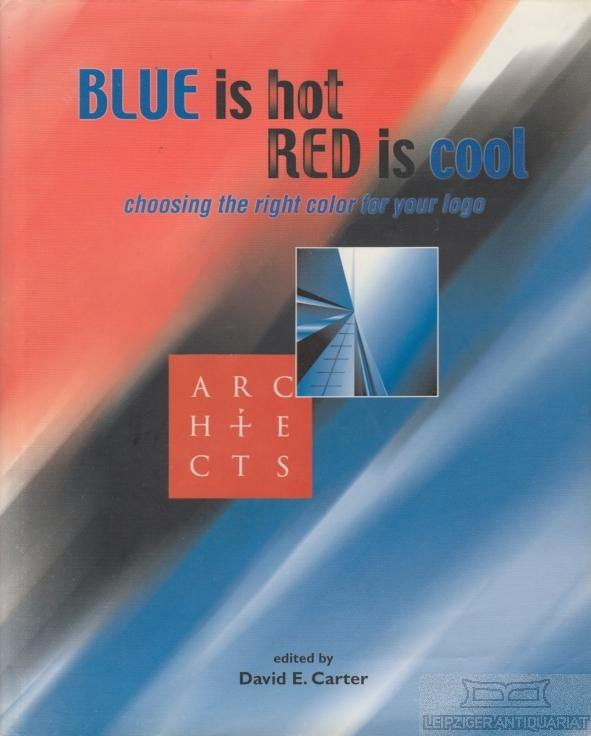 Blue is Hot, Red is Cool. Choosing the right color for your logo. - Carter, David E. (Hrsg.).