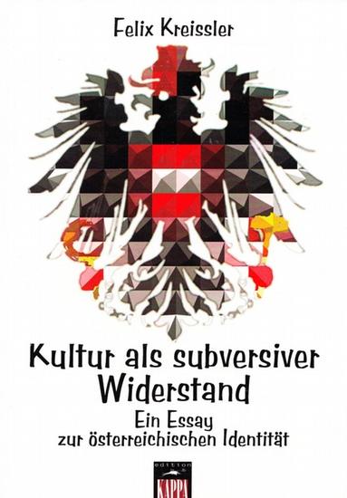 Kultur als subversiver Widerstand. Ein Essay zur österreichischen Identität