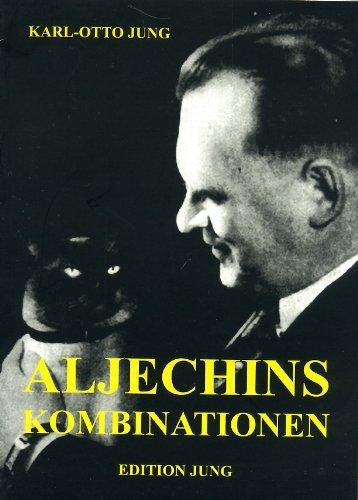 Aljechins Kombinationen. - Jung, Karl O