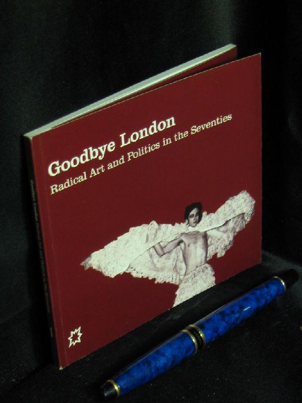 Goodbye London. Radical Art and politics in the seventies -
