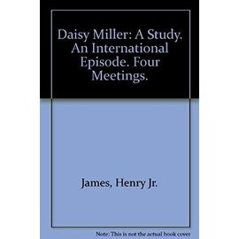 Daisy Miller: A Study. An International Episode. Four Meetings. - Henry Jr. James