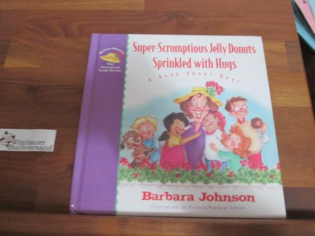 Super-Scrumptious Jelly Donuts Sprinkled With Hugs: A Book About Hugs (Johnson, Barbara, Geranium Lady Series.) - Johnson, Barbara and Victoria Ponikvar Frazier