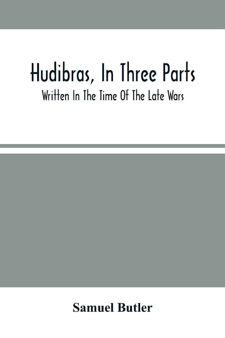 Hudibras, In Three Parts; Written In The Time Of The Late Wars - Butler, Samuel