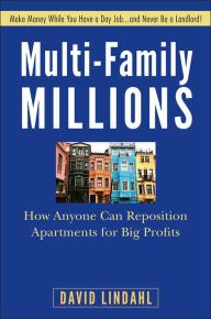 Multi-Family Millions: How Anyone Can Reposition Apartments for Big Profits - David Lindahl