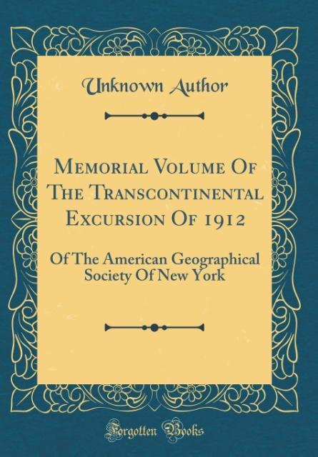 Memorial Volume Of The Transcontinental Excursion Of 1912 als Buch von Unknown Author - Unknown Author