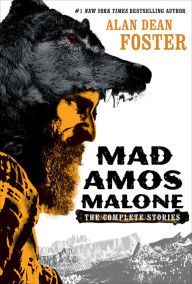 Mad Amos Malone: The Complete Stories - Alan Dean Foster