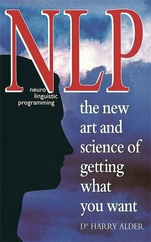NLP: The New Art and Science of Getting What You W by Alder, Dr Harry 0749914890