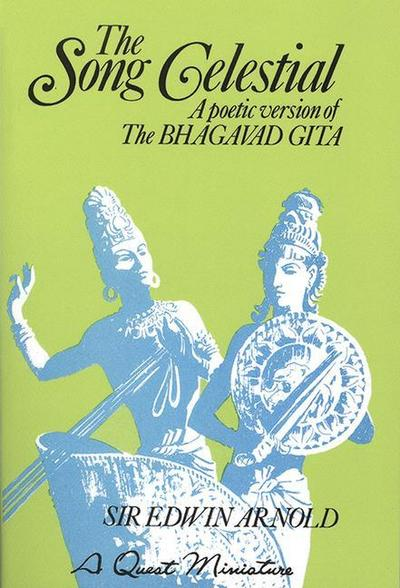 The Song Celestial: A Poetic Version of the Bhagavad Gita - Sir Edwin Arnold