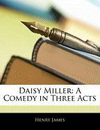 Daisy Miller: A Comedy in Three Acts