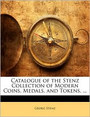 Catalogue of the Stenz Collection of Modern Coins, Medals, and Tokens, .