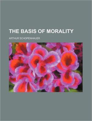 The Basis of Morality - Arthur Schopenhauer