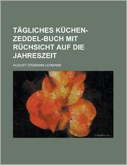 Tagliches Kuchen-Zeddel-Buch Mit Ruchsicht Auf Die Jahreszeit - West Virginia University, August Erdmann Lehmann