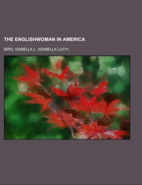 The Englishwoman in America als Taschenbuch von Isabella L. Bird - Books LLC, Reference Series