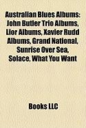 Australian Blues Albums: John Butler Trio Albums, Lior Albums, Xavier Rudd Albums, Grand National, Sunrise Over Sea, Solace, What You Want
