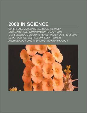 2000 in science: Superlens, Metamaterial, Negative index metamaterials, 2000 in paleontology, 2000 Simpsonwood CDC conference, Tagish Lake