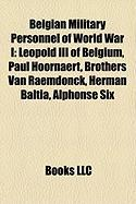 Belgian Military Personnel of World War I: Leopold III of Belgium, Paul Hoornaert, Brothers Van Raemdonck, Herman Baltia, Alphonse Six