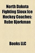 North Dakota Fighting Sioux Ice Hockey Coaches: Rube Bjorkman