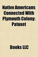 Native Americans Connected with Plymouth Colony: Patuxet, John Sassamon, Squanto, Massasoit, Metacomet, Samoset, Wamsutta, Chickatawbut, Hobomok