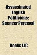 Assassinated English Politicians: Anthony Berry, Airey Neave, Spencer Perceval, Ian Gow, Lord Frederick Cavendish