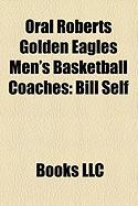 Oral Roberts Golden Eagles Men's Basketball Coaches: Bill Self, Barry Hinson, Ray Giacoletti, Norm Roberts, Scott Sutton, Bill White