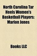 North Carolina Tar Heels Women's Basketball Players: Marion Jones, Ivory Latta, Sylvia Crawley, Camille Little, Charlotte Smith, Nikki Teasley