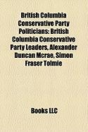 British Columbia Conservative Party Politicians: British Columbia Conservative Party Leaders, Alexander Duncan McRae, Simon Fraser Tolmie