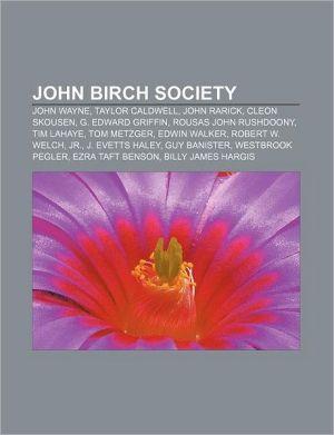 John Birch Society: John Wayne, Taylor Caldwell, John Rarick, Cleon Skousen, G. Edward Griffin, Rousas John Rushdoony, Tim LaHaye, Tom Metzger