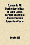 Economic Aid During World War II: Lend-Lease, Foreign Economic Administration, Operation Cedar