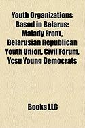 Youth Organizations Based in Belarus: Malady Front, Belarusian Republican Youth Union, Civil Forum, Ycsu Young Democrats