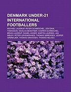 Denmark Under-21 International Footballers: Michael Laudrup, Peter Schmeichel, Jon Dahl Tomasson, Nicklas Bendtner, Daniel Agger, Jan Mlby